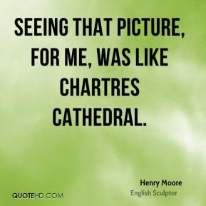Seeing that picture, for me, was like Chartres Cathedral.