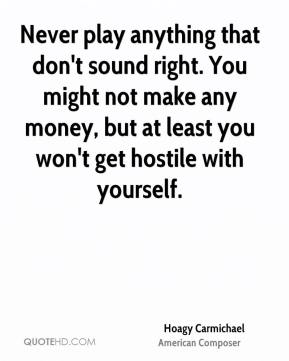 Never play anything that don't sound right. You might not make any money, but at least you won't get hostile with yourself.