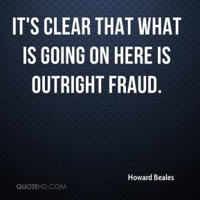 Howard Beales - It's clear that what is going on here is outright fraud.