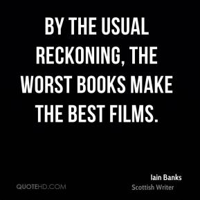 Iain Banks - By the usual reckoning, the worst books make the best films.