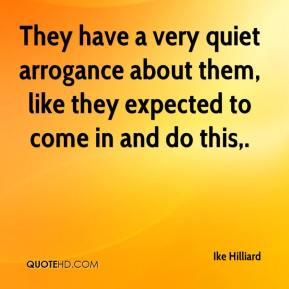 Ike Hilliard - They have a very quiet arrogance about them, like they expected to come in and do this.
