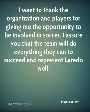 Israel Collazo - I want to thank the organization and players for giving me the opportunity to be involved in soccer. I assure you that the team will do everything they can to succeed and represent Laredo well.