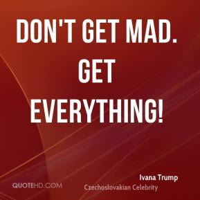 Ivana Trump - Don't get mad. Get everything!