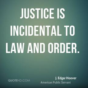 Justice is incidental to law and order.