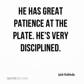 Jack Kokinda - He has great patience at the plate. He's very disciplined.