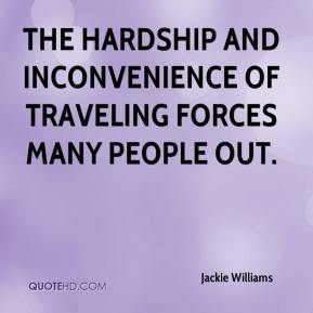 The hardship and inconvenience of traveling forces many people out.