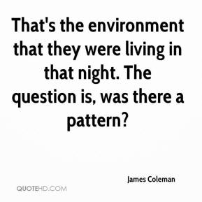 That's the environment that they were living in that night. The question is, was there a pattern?