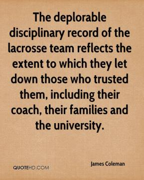 The deplorable disciplinary record of the lacrosse team reflects the extent to which they let down those who trusted them, including their coach, their families and the university.