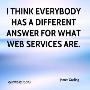 I think everybody has a different answer for what Web services are.