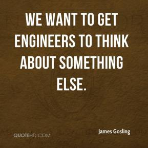We want to get engineers to think about something else.