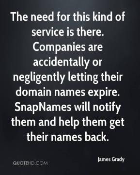 The need for this kind of service is there. Companies are accidentally or negligently letting their domain names expire. SnapNames will notify them and help them get their names back.