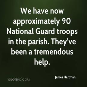 James Hartman - We have now approximately 90 National Guard troops in the parish. They've been a tremendous help.