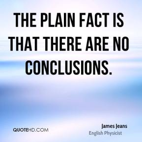 James Jeans - The plain fact is that there are no conclusions.