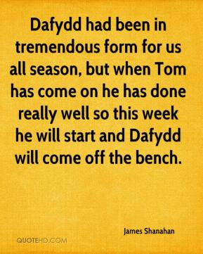 Dafydd had been in tremendous form for us all season, but when Tom has come on he has done really well so this week he will start and Dafydd will come off the bench.