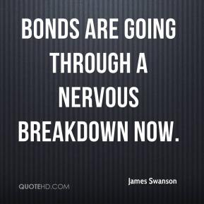 Bonds are going through a nervous breakdown now.