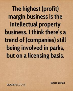 James Zoltak - The highest (profit) margin business is the intellectual property business. I think there's a trend of (companies) still being involved in parks, but on a licensing basis.
