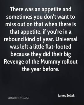 James Zoltak - There was an appetite and sometimes you don't want to miss out on that when there is that appetite, if you're in a rebound kind of year. Universal was left a little flat-footed because they did their big Revenge of the Mummy rollout the year before.
