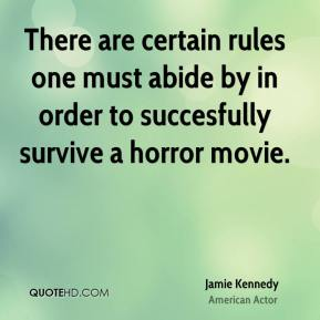 Jamie Kennedy - There are certain rules one must abide by in order to succesfully survive a horror movie.