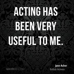Acting has been very useful to me.