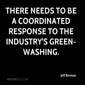 Jeff Berman  - There needs to be a coordinated response to the industry's green-washing.
