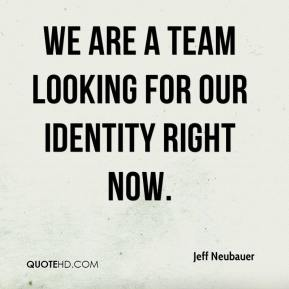 We are a team looking for our identity right now.