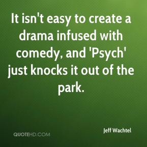 Jeff Wachtel  - It isn't easy to create a drama infused with comedy, and 'Psych' just knocks it out of the park.