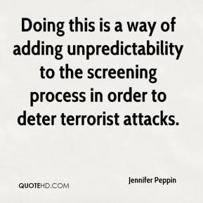 Jennifer Peppin  - Doing this is a way of adding unpredictability to the screening process in order to deter terrorist attacks.