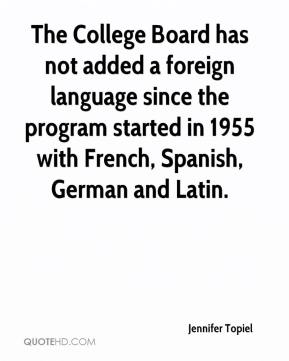 Jennifer Topiel  - The College Board has not added a foreign language since the program started in 1955 with French, Spanish, German and Latin.