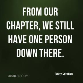 Jenny Lehman  - From our chapter, we still have one person down there.
