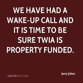 We have had a wake-up call and it is time to be sure TWIA is property funded.