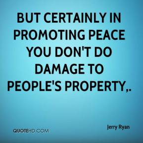 But certainly in promoting peace you don't do damage to people's property.
