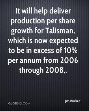 Jim Buckee  - It will help deliver production per share growth for Talisman, which is now expected to be in excess of 10% per annum from 2006 through 2008.
