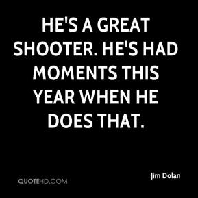 He's a great shooter. He's had moments this year when he does that.