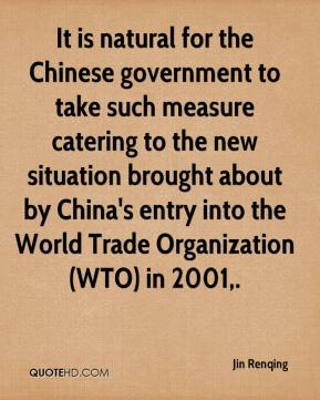 It is natural for the Chinese government to take such measure catering to the new situation brought about by China's entry into the World Trade Organization (WTO) in 2001.