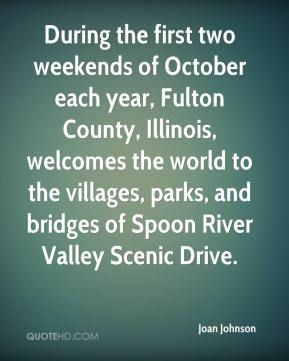 Joan Johnson  - During the first two weekends of October each year, Fulton County, Illinois, welcomes the world to the villages, parks, and bridges of Spoon River Valley Scenic Drive.