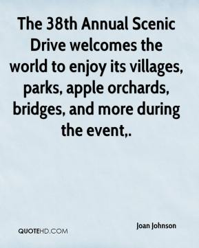 Joan Johnson  - The 38th Annual Scenic Drive welcomes the world to enjoy its villages, parks, apple orchards, bridges, and more during the event.