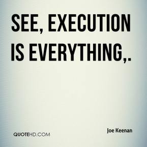 See, execution is everything.