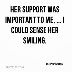 Her support was important to me, ... I could sense her smiling.