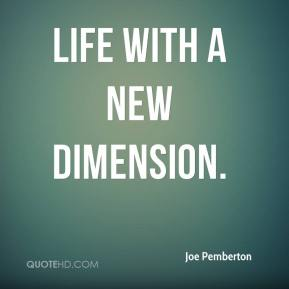 life with a new dimension.