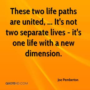 These two life paths are united, ... It's not two separate lives - it's one life with a new dimension.
