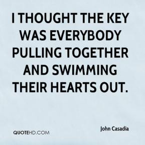 I thought the key was everybody pulling together and swimming their hearts out.
