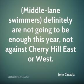(Middle-lane swimmers) definitely are not going to be enough this year, not against Cherry Hill East or West.