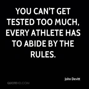 John Devitt  - You can't get tested too much, every athlete has to abide by the rules.