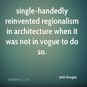 John Douglas  - single-handedly reinvented regionalism in architecture when it was not in vogue to do so.