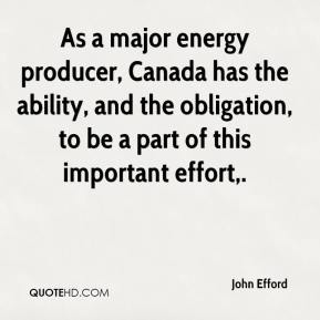 John Efford  - As a major energy producer, Canada has the ability, and the obligation, to be a part of this important effort.