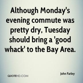 Although Monday's evening commute was pretty dry, Tuesday should bring a 'good whack' to the Bay Area.