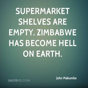 Supermarket shelves are empty. Zimbabwe has become hell on earth.