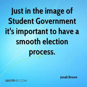Jonah Brown  - Just in the image of Student Government it's important to have a smooth election process.