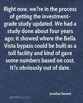 Jonathan Barnett  - Right now, we?re in the process of getting the investment-grade study updated. We had a study done about four years ago; it showed where the Bella Vista bypass could be built as a toll facility and kind of gave some numbers based on cost. It?s obviously out of date.