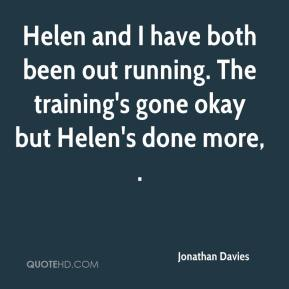 Jonathan Davies  - Helen and I have both been out running. The training's gone okay but Helen's done more, .